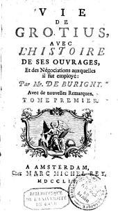 Vie de Grotius, avec l'histoire de ses ouvrages,: et des négociations auxquelles il ful employé: