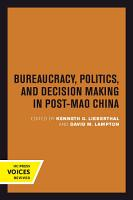 Bureaucracy  Politics  and Decision Making in Post Mao China PDF