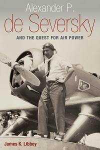 Alexander P  de Seversky and the Quest for Air Power PDF