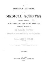 A Reference Handbook of the Medical Sciences Embracing the Entire Range of Scientific and Allied Sciences: Volume 1