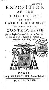 Exposition of the Doctrine of the Catholick Church in Matters of Controversie, by the Right Reverend James Benigne Bossuet,...