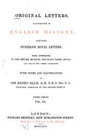 Original Letters Illustrative of English History: Including Numerous Royal Letters; from Autographs in the British Museum, the State Paper Office, and One Or Two Other Collections