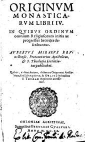 Originum monasticarum libri IV., quibus liber V. et oratio in laudem S. Thomae Aquinatis accesserunt