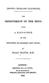 The Improvement of the Mind; with a Discourse on the Education of Children and Youth