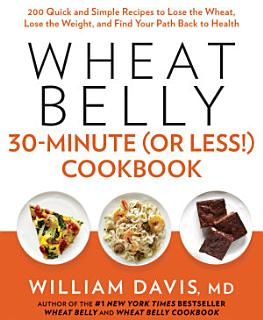Wheat Belly 30 Minute  Or Less   Cookbook Book