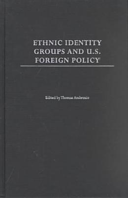 Ethnic Identity Groups and U S  Foreign Policy PDF