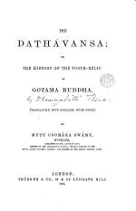 The Daṭhávansa; or, The history of the tooth-relic of Gotama Buddha [by Dhammakitti]. Tr., with notes, by Mutu Coomára Swámy