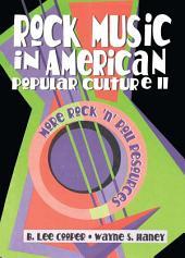 Rock Music in American Popular Culture II: More Rock ¿n¿ Roll Resources