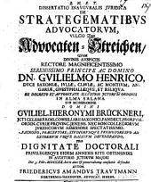 Dissertatio inauguralis juridica de strategematibus advocatorum, vulgo Von Advocaten-Streichen, quam ... sub moderamine domini Guiliel. Hieronymi Brückneri pro dignitate doctorali defendet autor Friedericus Amandus Trautmann