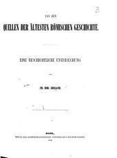 Von den Quellen der ältesten romischen Geschichte. Eine geschichtliche Untersuchung