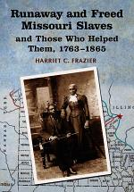 Runaway and Freed Missouri Slaves and Those Who Helped Them, 1763-1865