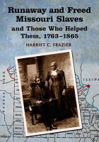 Runaway and Freed Missouri Slaves and Those Who Helped Them  1763 1865 PDF
