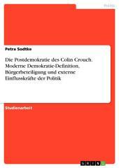 Die Postdemokratie des Colin Crouch. Moderne Demokratie-Definition, Bürgerbeteiligung und externe Einflusskräfte der Politik
