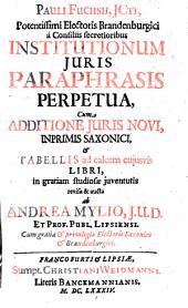 Institutionum iuris paraphrasis perpetua: Cum additione iuris novi, inprimis Saxonici