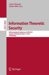 Information Theoretic Security: 8th International Conference, ICITS 2015, Lugano, Switzerland, May 2-5, 2015. Proceedings
