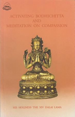 Activating Bodhicitta  The Awakening Mind and Meditation on Compassion PDF