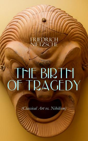 THE BIRTH OF TRAGEDY  Classical Art vs  Nihilism  PDF