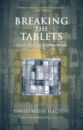 Breaking the Tablets: Jewish Theology After the Shoah