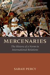 Mercenaries: The History of a Norm in International Relations