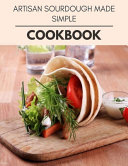 Artisan Sourdough Made Simple Cookbook