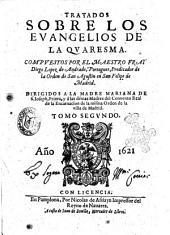 Tratados sobre los Euangelios de la quaresma. Compuestos por el maestro fray Diego Lopez de Andrade, portugues, predicador de la orden de San Agustin en San Felipe de Madrid. ... Tomo primero [-segundo]: Volumen 2