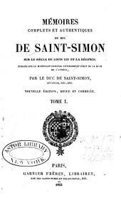 Mémoires complets et authentiques du duc de Saint-Simon sur le siècle de Louis XIV et la régene: publiés pour la première fois sur le manuscript original, Volumes1à2