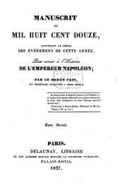 Manuscrit de mil huit cent douze: contenant le précis des événemens de cette année : pour servir à l'histoire de l'empereur Napoléon, Volume2