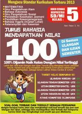 Jurus Rahasia Mendapatkan Nilai 100: 100% Dijamin Naik Kelas Dengan Nilai Tertinggi. Untuk SD/Mi Kelas 5