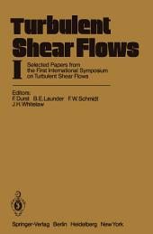 Turbulent Shear Flows I: Selected Papers from the First International Symposium on Turbulent Shear Flows, The Pennsylvania State University, University Park, Pennsylvania, USA, April 18–20, 1977