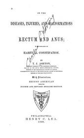 On the Diseases, Injuries, and Malformations of the Rectum and Anus: With Remarks on Habitual Constipation