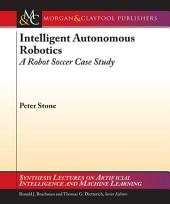 Intelligent Autonomous Robotics: A Robot Soccer Case Study