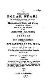 The Englishman's polar star!! Or, A ... view of ... facts as connected with the ... safety of the British empire. A preface to a new interpretation of the Apocalypse of st. John. With remarks by R.H.M.