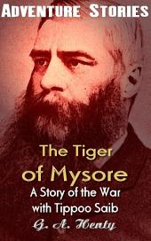 The Tiger of Mysore - A Story of the War with Tippoo Saib: Big Adventurer