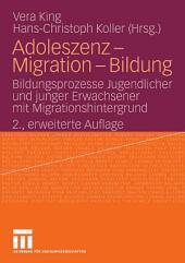 Adoleszenz - Migration - Bildung: Bildungsprozesse Jugendlicher und junger Erwachsener mit Migrationshintergrund, Ausgabe 2