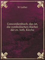 Concordienbuch  das ist  die symbolischen B cher der ev  luth  Kirche PDF