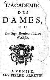 L' Académie des Dames: ou Les Sept Etretiens [!] Galants d'Alosia