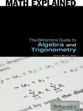 The Britannica Guide to Algebra and Trigonometry