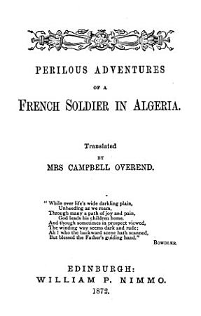 Perilous adventures of a French soldier in Algeria  tr  by mrs  C  Overend PDF