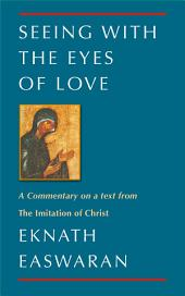 Seeing with the Eyes of Love: A Commentary on a text from The Imitation of Christ