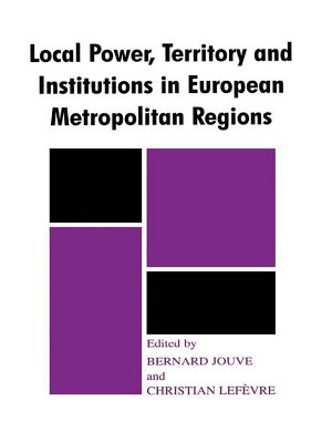 Local Power  Territory and Institutions in European Metropolitan Regions PDF