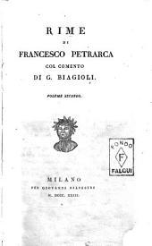 Rime di Francesco Petrarca col comento di G. Biagioli. Volume primo [-secondo]: Volume 2