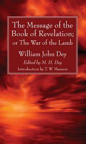 The Message of the Book of Revelation: or, The War of the Lamb