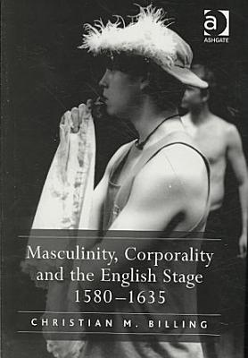 Masculinity  Corporality and the English Stage  1580 1635