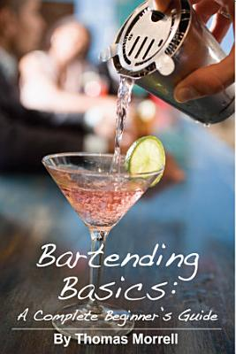Bartending Basics  A Complete Beginner s Guide PDF