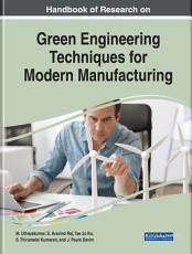 Handbook of Research on Green Engineering Techniques for Modern Manufacturing PDF