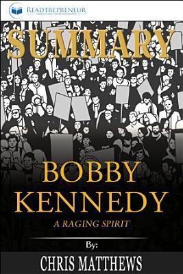 Summary of Bobby Kennedy  A Raging Spirit by Chris Matthews