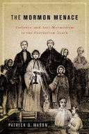 The Mormon Menace:Violence and Anti-Mormonism in the Postbellum South
