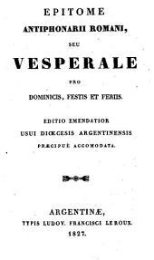 Epitome antiphonarii romani, seu Vesperale pro dominicis, festis et feriis: Editio emendiator usui diœcesis Argentinensis