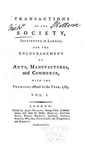 Transactions of the Society Instituted at London for the Encouragement of Arts, Manufactures, and Commerce: Volume 1