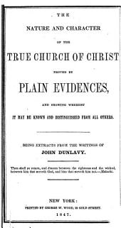 The Nature and Character of the True Church of Christ Proved by Plain Evidences, and Showing Whereby it May be Known and Distinguished from All Others
